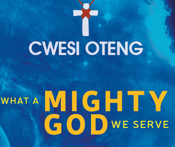 Cwesi Oteng What a Mighty God We Serve | WorshippersGH