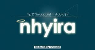 Tip D'Swaggalist - Nhyira ft. Adofo Jnr