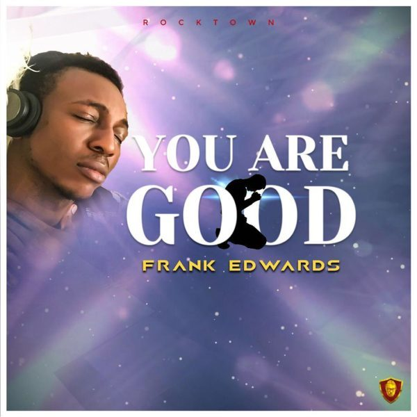 Frank-Edwards-–-You-Are-Good
