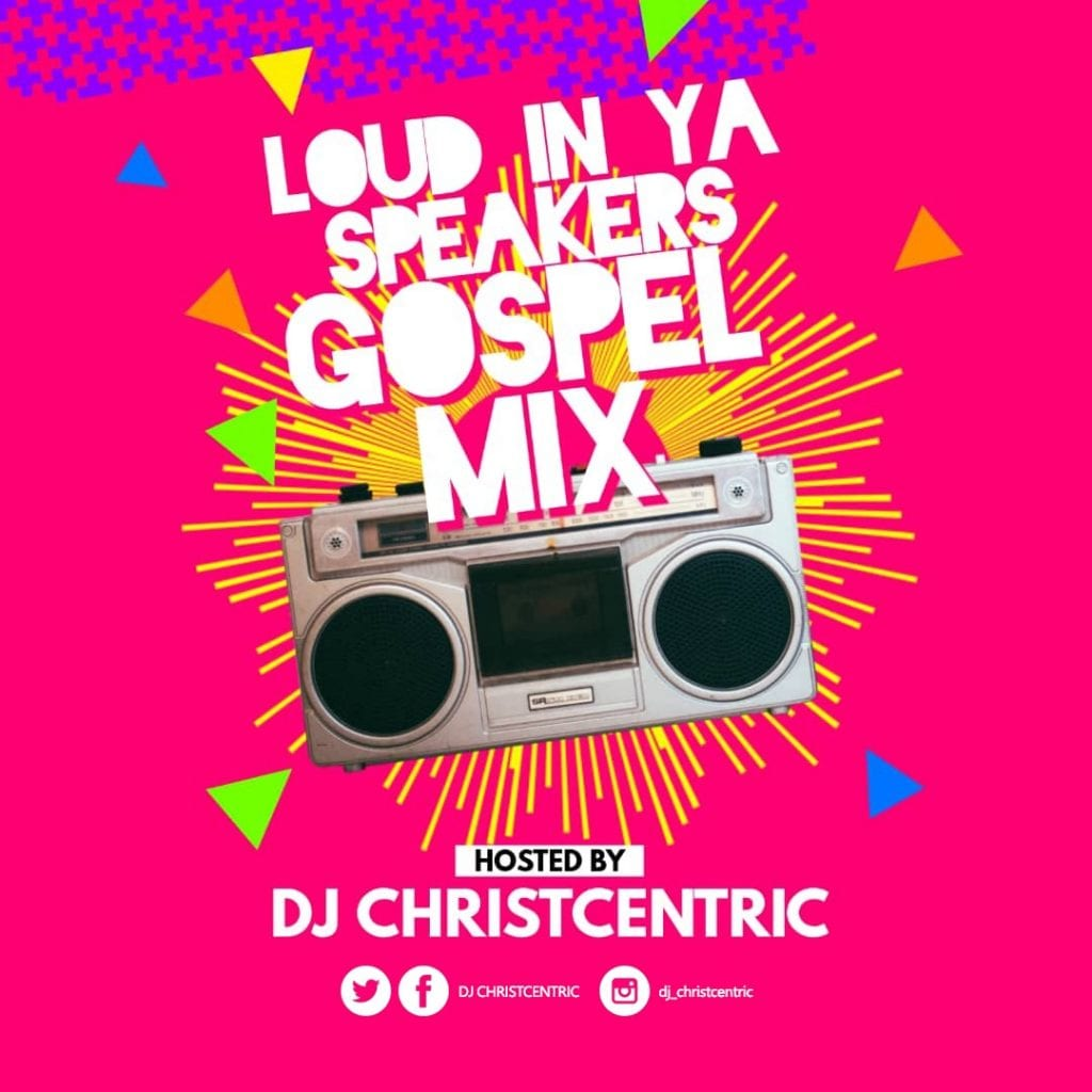 Gospel Mix] DJ ChristCentric with 'Loud in Ya Speakers