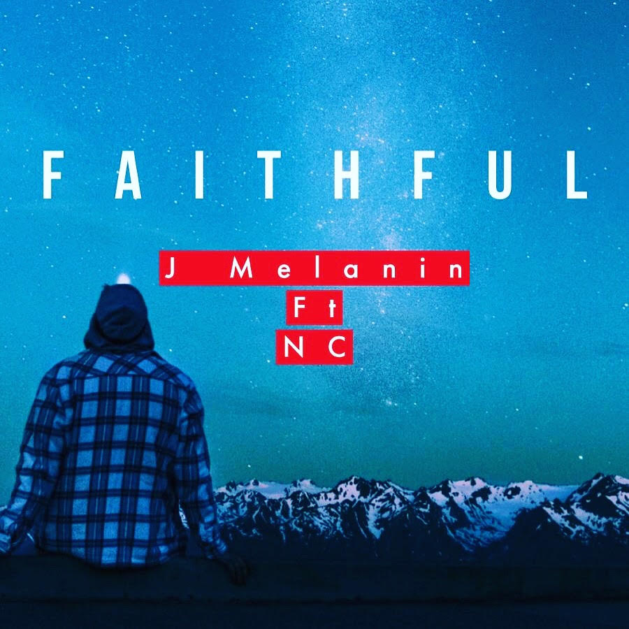 J Melanin - Faithful ft NC