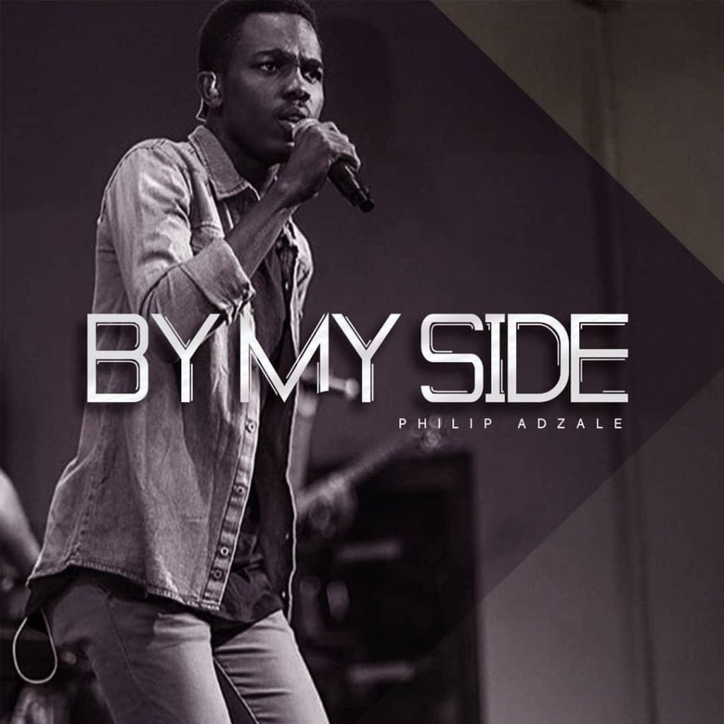 Philip Adzale out with a new praise single 'By My Side'