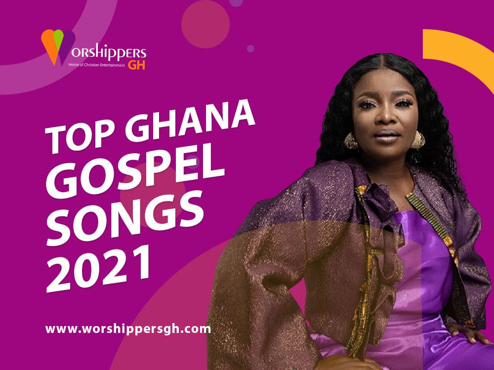 Top Ghanaian Gospel Songs in 2021 so far